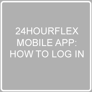 24HourFlex Mobile App Login Post Image